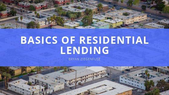 Bryan Ziegenfuse Basics of Residential Lending