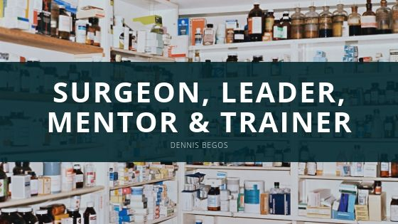 Dennis Begos, M.D. Surgeon, Leader, Mentor & Trainer