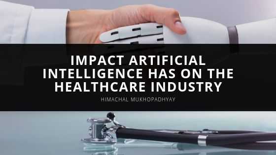 Himachal Mukhopadhyay Explains the Impact Artificial Intelligence Has on the Healthcare Industry