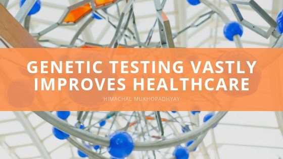 Himachal Mukhopadhyay Discusses How Genetic Testing Vastly Improves Healthcare Insight