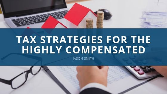 Jason Smith, CPA details Tax Strategies for the Highly Compensated