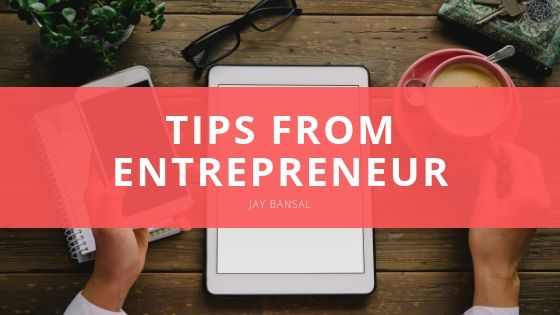 Jay Bansal Tips from Entrepreneur