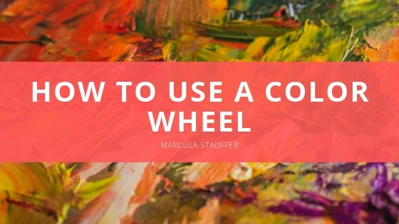 Marcula Stauffer How to Use a Color Wheel