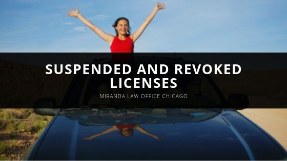 Miranda Law Office Chicago Suspended and Revoked Licenses
