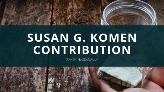 Rahim Hassanally Susan G Komen Contribution