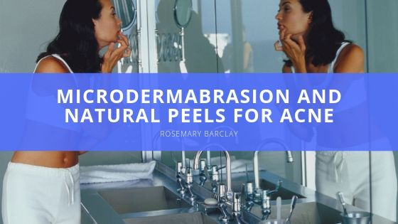 Rosemary Barclay of Old Lyme, CT Explains Microdermabrasion and Natural Peels for Acne