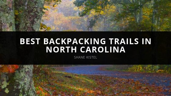 Shane Kistel Best Backpacking Trails in North Carolina