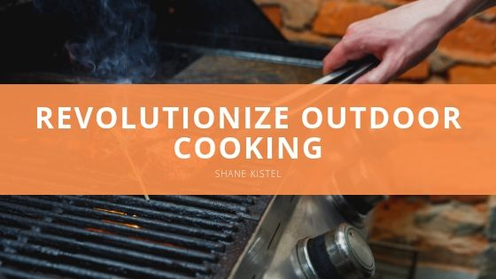 Shane Kistel Revolutionize Outdoor Cooking