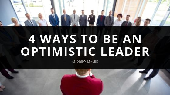 4 Ways to be an Optimistic Leader, With Tips From Senior Executive Andrew Malek