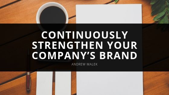 Andrew Malek How to Continuously Strengthen Your Company's Brand