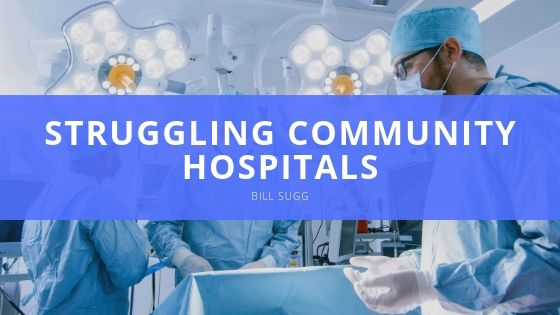 Bill Sugg Struggling Community Hospitals