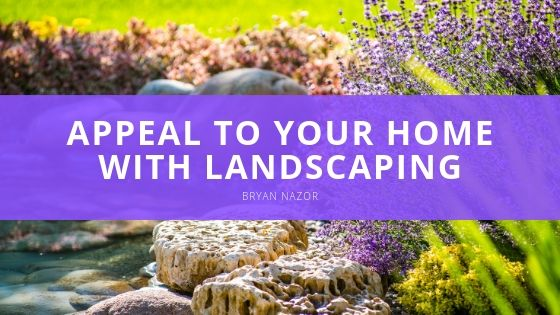 Bryan Nazor Appeal to Your Home with Landscaping