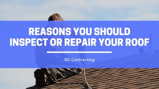 DG Contracting: Top 3 Reasons a Licensed Professional Should Inspect or Repair Your Roof