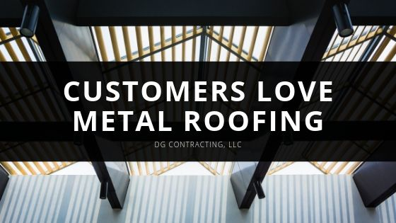 DG Contracting, LLC Explains Why Some Customers Love Metal Roofing