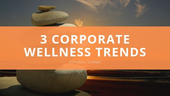 Dipanshu Sharma Corporate Wellness Trends