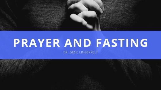 Dr Gene Lingerfelt Prayer and Fasting