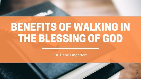 Dr Gene Lingerfelt benefits of walking in the blessing of God