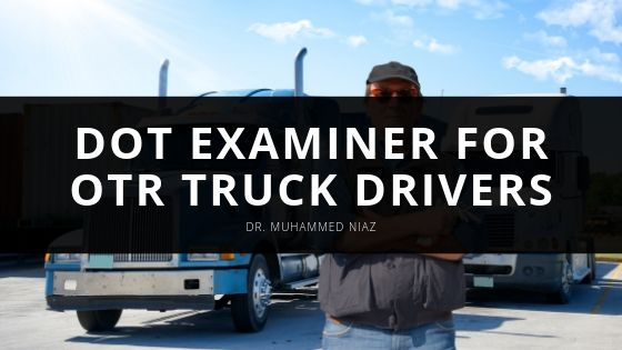 Dr Muhammed Niaz DOT Examiner for OTR Truck Drivers