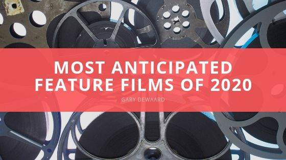 Gary DeWaard Most Anticipated Feature Films of