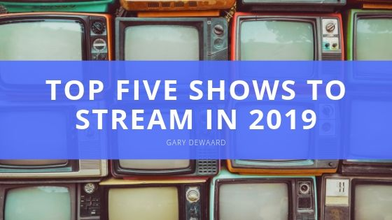 Gary DeWaard Names His Top Five Shows to Stream in 2019 So Far