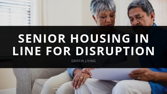 Griffin Living Senior Housing is the Next Industry in Line for Disruption