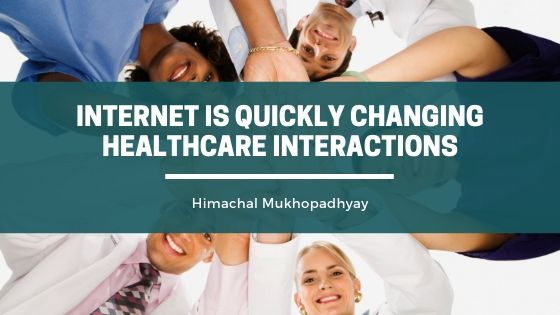 Himachal Mukhopadhyay Explains How the Internet is Quickly Changing Healthcare Interactions