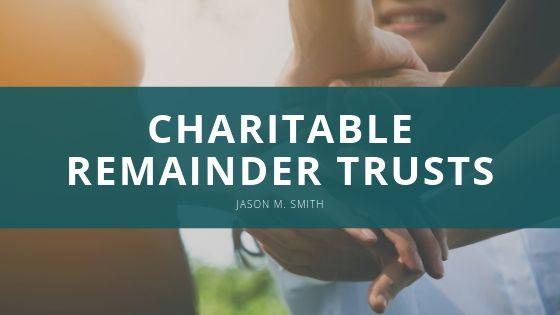 Jason M. Smith, CPA Explains the Specifics of Charitable Remainder Trusts