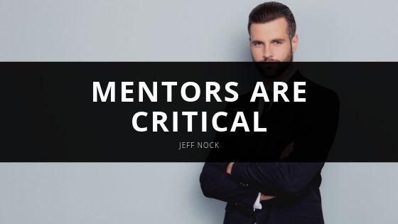 Jeff Nock Mentors are Critical