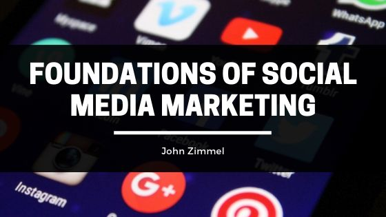 John Zimmel Details the Foundations of Social Media Marketing and How to Stay in the Forefront