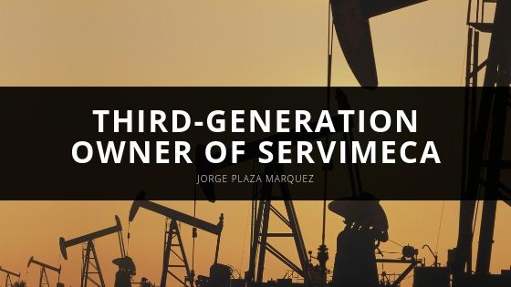Jorge Plaza Marquez Third Generation Owner of Servimeca