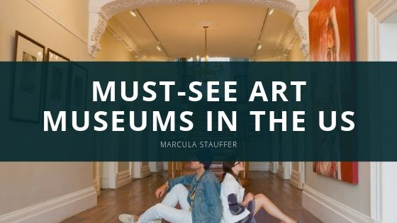 Must-See Art Museums in the US with Marcula Stauffer