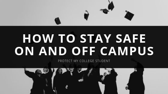 Protect My College Student: Tips on How to Stay Safe on and off Campus