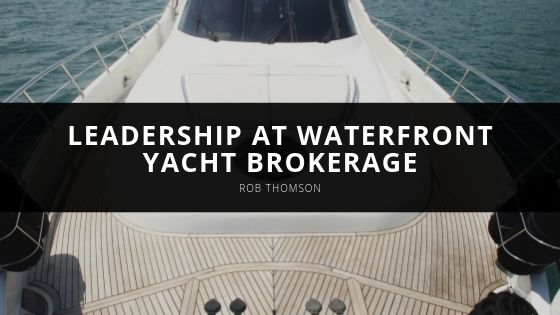 Rob Thomson Offers Closer Look at Leadership at Waterfront Yacht Brokerage