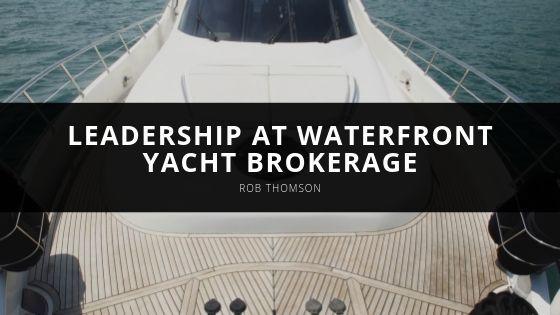 Rob Thomson Leadership at Waterfront Yacht Brokerage