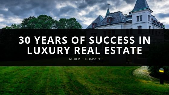 Robert Thomson Looks Back on Best Year to Date Following 30 Years of Success in Luxury Real Estate