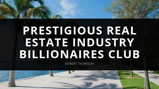 Robert Thomson Looks Back on Induction Into Prestigious Real Estate Industry Billionaires Club