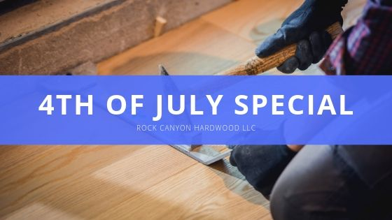 Rock Canyon Hardwood LLC th of July Special