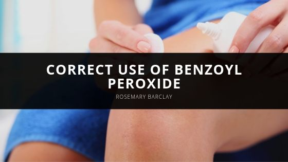 Rosemary Barclay Correct Use of Benzoyl Peroxide