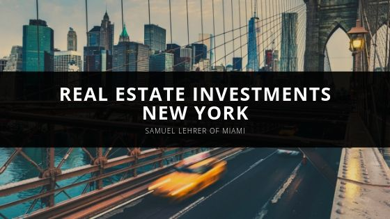 Samuel Lehrer of Miami Discusses Real Estate Investments in Long Island, Queens, and NYC