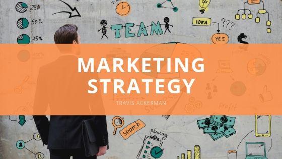 Travis Ackerman Shares a Closer Look at Marketing Strategy