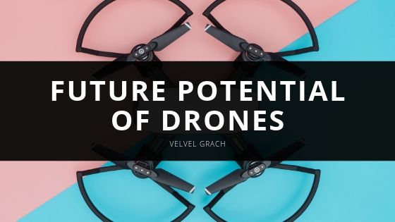 Velvel Grach Future Potential of Drones