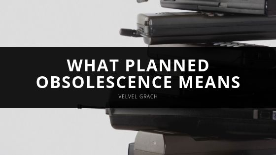 Velvel Grach and Explains What Planned Obsolescence Means for Consumers