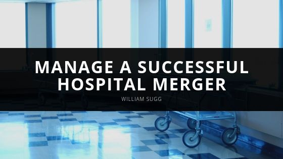 William Sugg Manage a Successful Hospital Merger