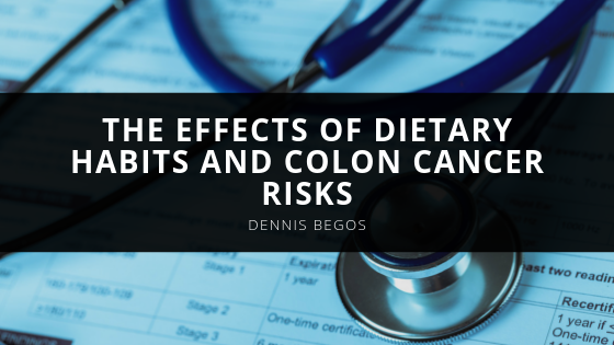 Dennis Begos the Effects of Dietary Habits and Colon Cancer Risks