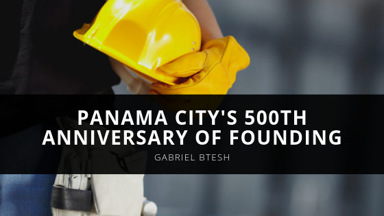 Gabriel Btesh Marks Panama City's 500th Anniversary of Founding
