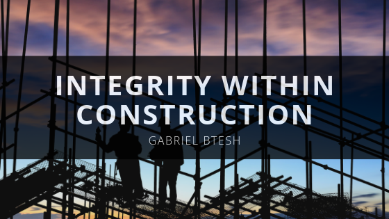 Gabriel Btesh Explains Integrity Within Construction