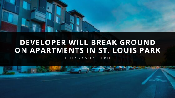 Developer Will Break Ground on Apartments in St. Louis Park, Says Igor Krivoruchko