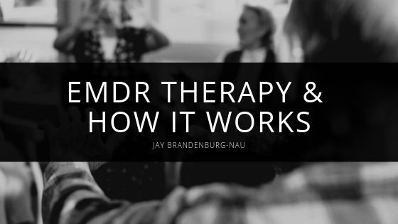 Jay Brandenburg-Nau Explains the Benefits of EMDR Therapy and How it Works