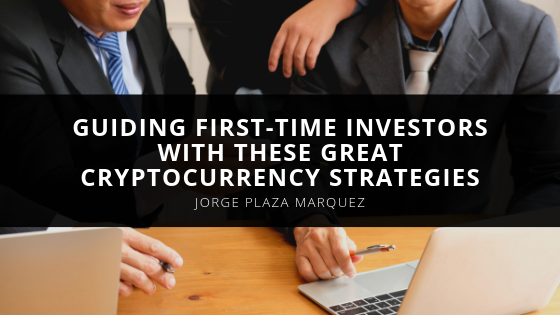 Jorge Plaza Marquez Guides First-Time Investors With These Great Cryptocurrency Strategies