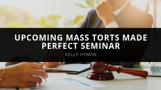 Kelly Hyman Kelly Hyman to speak at upcoming Mass Torts Made Perfect Seminar